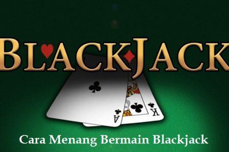 Cara Menang Bermain Blackjack